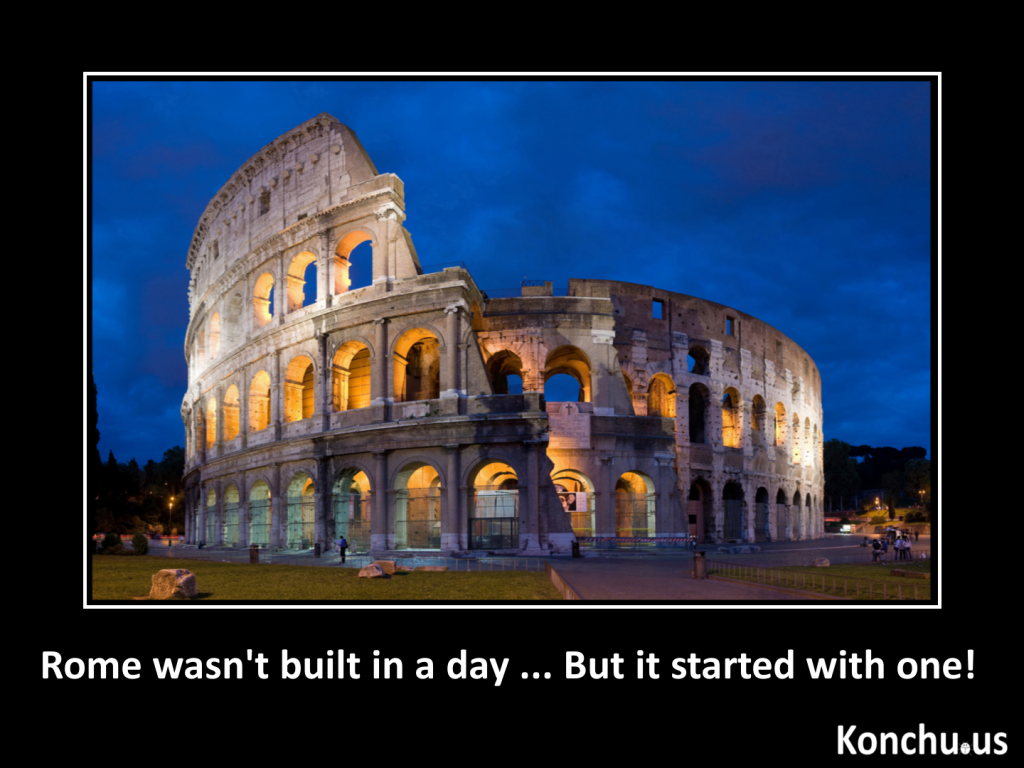 rome wasnt built in a day but it started with one